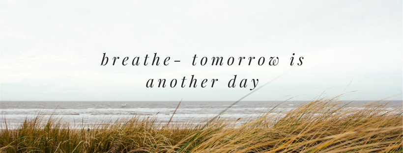 Breathe - tomorrow is another day