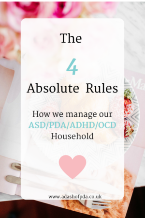 The 4 Absolute Rules - How we manage our ASD/PDA/ADHD/OCD Household