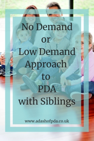 no demand or low demand approach to PDA with siblings by Ramblings of an Autism Mum with a Dash of PDA