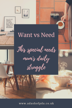 Want vs Need - This special needs mum's daily struggle by Ramblings of an Autism Mum